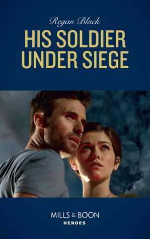 His Soldier Under Siege (Mills & Boon Heroes) (The Riley Code, Book 2)