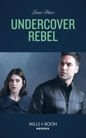 undercover-rebel-mills-and-boon-heroes-the-mighty-mckenzies-book-4