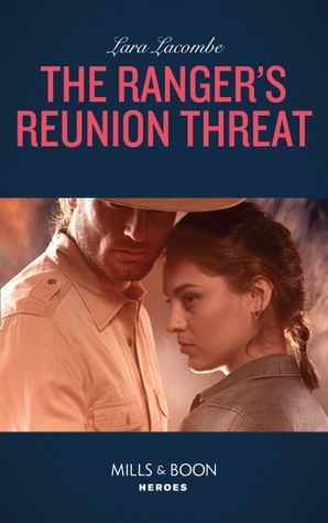 The Ranger's Reunion Threat (Mills & Boon Heroes) (Rangers of Big Bend, Book 3) eBook  by Lara Lacombe