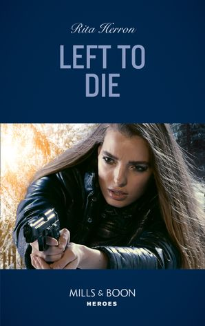 Left To Die (Mills & Boon Heroes) (A Badge of Honor Mystery, Book 2)