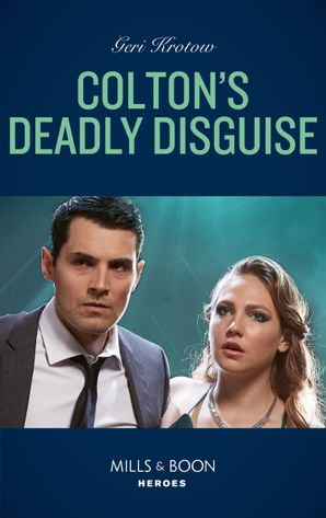 Colton's Deadly Disguise (Mills & Boon Heroes) (The Coltons of Mustang Valley, Book 7) eBook  by Geri Krotow