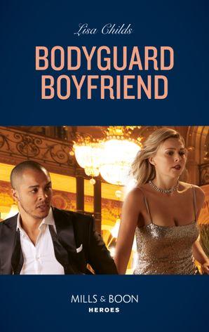 Bodyguard Boyfriend (Mills & Boon Heroes) (Bachelor Bodyguards, Book 11) eBook  by Lisa Childs