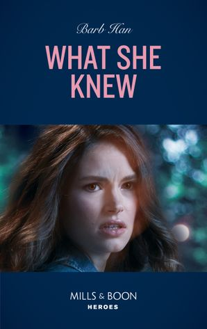What She Knew (Mills & Boon Heroes) (Rushing Creek Crime Spree, Book 5)
