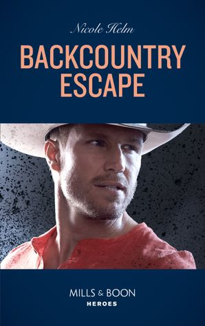 Backcountry Escape (Mills & Boon Heroes) (A Badlands Cops Novel, Book 3) eBook  by Nicole Helm