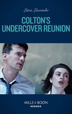 Colton's Undercover Reunion (Mills & Boon Heroes) (The Coltons of Mustang Valley, Book 9) eBook  by Lara Lacombe