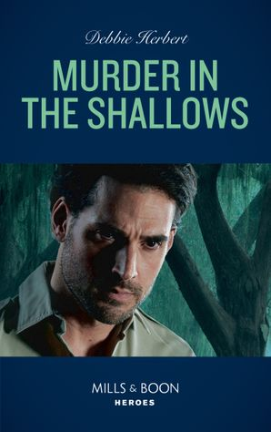 Murder In The Shallows (Mills & Boon Heroes) (The Coltons of Mustang Valley, Book 9) eBook  by Debbie Herbert