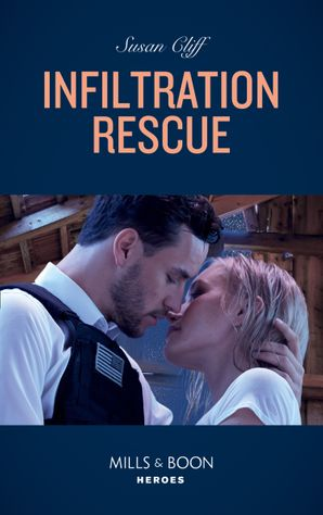 Infiltration Rescue (Mills & Boon Heroes) eBook  by Susan Cliff