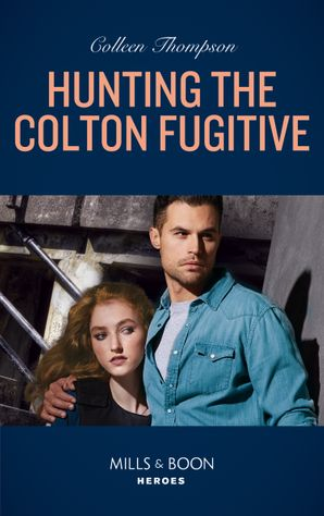 Hunting The Colton Fugitive (Mills & Boon Heroes) (The Coltons of Mustang Valley, Book 11) eBook  by Colleen Thompson