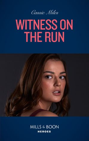 Witness On The Run (Mills & Boon Heroes) (Colton 911: Grand Rapids, Book 1)