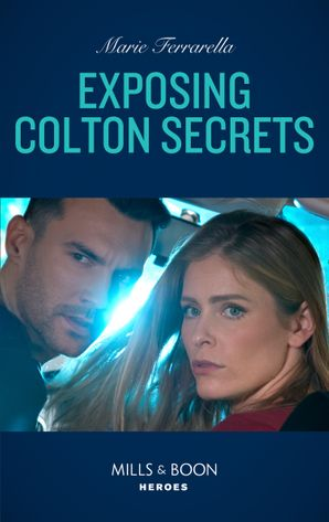 Exposing Colton Secrets (Mills & Boon Heroes) (The Coltons of Kansas, Book 1)