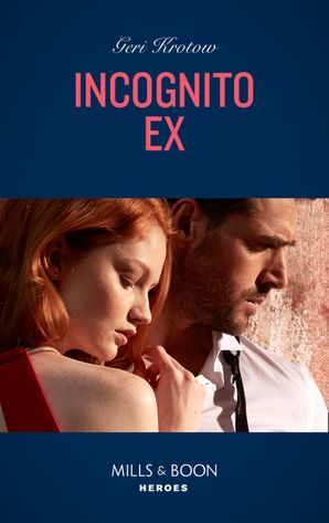 Incognito Ex (Mills & Boon Heroes) (Silver Valley P.D., Book 8)