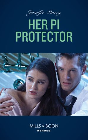 Her Pi Protector (Mills & Boon Heroes) (Cold Case Detectives, Book 10)