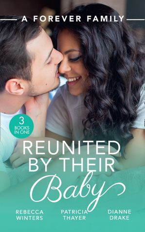 A Forever Family: Reunited By Their Baby: Baby out of the Blue (Tiny Miracles) / Her Baby Wish / Doctor, Mommy…Wife? (Mills & Boon M&B) eBook  by Rebecca Winters
