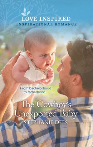 The Cowboy's Unexpected Baby (Mills & Boon Love Inspired) (Triple Creek Cowboys, Book 2)