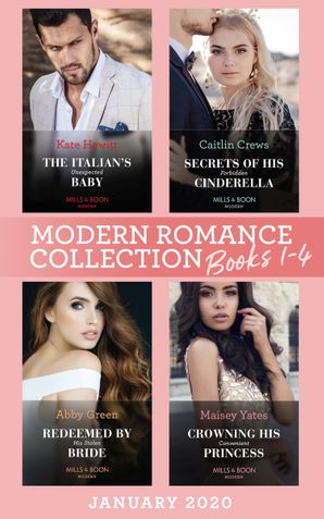 Modern Romance January 2020 Books 1-4: The Italian's Unexpected Baby (Secret Heirs of Billionaires) / Secrets of His Forbidden Cinderella / Redeemed by His Stolen Bride / Crowning His Convenient Princess (Mills & Boon e-Book Collections) eBook  by Kate Hewitt