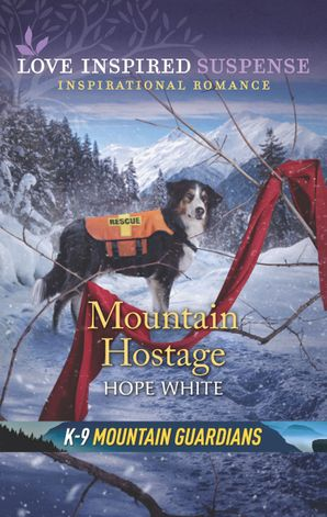 Mountain Hostage (Mills & Boon Love Inspired Suspense) (K-9 Mountain Guardians) eBook  by Hope White