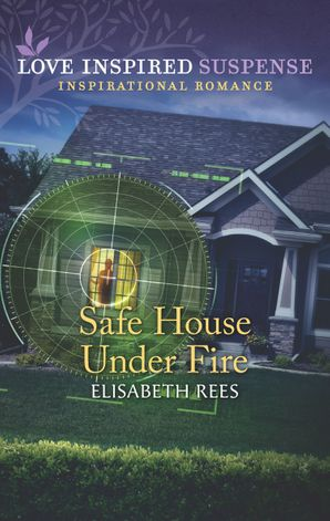 Safe House Under Fire (Mills & Boon Love Inspired Suspense) eBook  by Elisabeth Rees