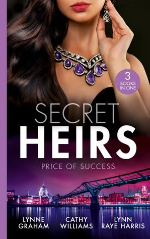 Secret Heirs: Price Of Success: The Secrets She Carried / The Secret Sinclair / The Change in Di Navarra's Plan (Mills & Boon M&B) eBook  by Lynne Graham