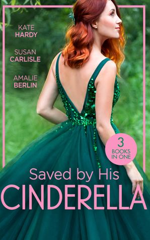 Saved By His Cinderella: Dr Cinderella's Midnight Fling / The Surgeon's Cinderella / The Prince's Cinderella Bride (Mills & Boon M&B) eBook  by Kate Hardy