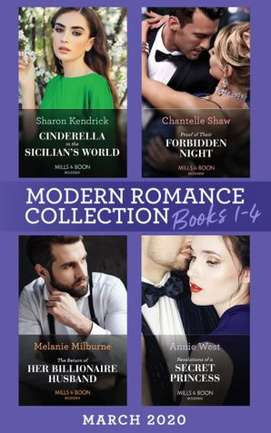 Modern Romance March 2020 Books 1-4: Cinderella in the Sicilian's World / Proof of Their Forbidden Night / The Return of Her Billionaire Husband / Revelations of a Secret Princess (Mills & Boon e-Book Collections) eBook  by Sharon Kendrick