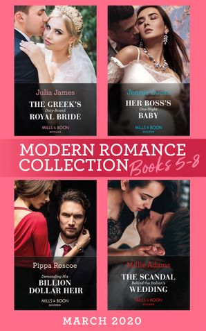 Modern Romance March 2020 Books 5-8: The Greek's Duty-Bound Royal Bride / Her Boss's One-Night Baby / Demanding His Billion-Dollar Heir / The Scandal Behind the Italian's Wedding (Mills & Boon e-Book Collections) eBook  by Julia James