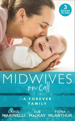 Midwives On Call: A Forever Family: Hers For One Night Only? / The Midwife's Son / Gold Coast Angels: Two Tiny Heartbeats (Mills & Boon M&B) eBook  by Carol Marinelli