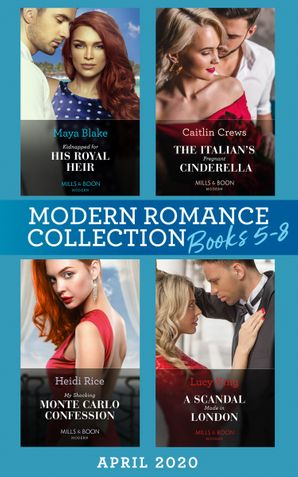 Modern Romance April 2020 Books 5-8: Kidnapped for His Royal Heir (Passion in Paradise) / The Italian's Pregnant Cinderella / My Shocking Monte Carlo Confession / A Scandal Made in London (Mills & Boon e-Book Collections) eBook  by Maya Blake