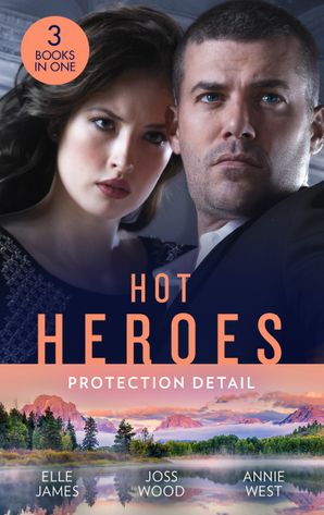 Hot Heroes: Protection Detail: Hot Target (Ballistic Cowboys) / Flirting with the Forbidden / Defying her Desert Duty (Mills & Boon M&B) eBook  by Elle James