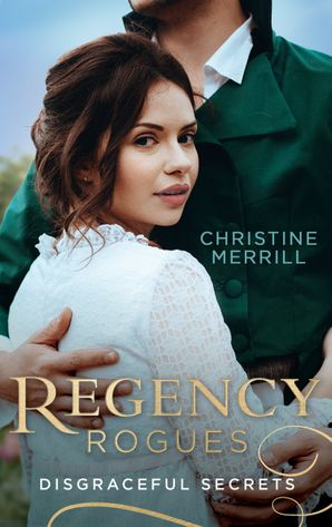 Regency Rogues: Disgraceful Secrets: The Secrets of Wiscombe Chase / Lady Priscilla's Shameful Secret (Ladies in Disgrace) (Mills & Boon M&B) eBook  by Christine Merrill