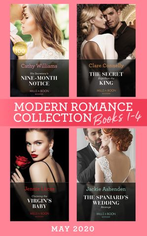 modern-romance-may-2020-books-1-4-his-secretarys-nine-month-notice-the-secret-kept-from-the-king-claiming-the-virgins-baby-the-spaniards-wedding-revenge-mills-and-boon-e-book-collections