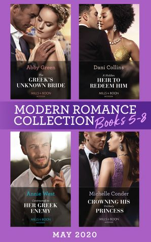 modern-romance-may-2020-books-5-8-the-greeks-unknown-bride-a-hidden-heir-to-redeem-him-contracted-to-her-greek-enemy-crowning-his-unlikely-princess