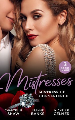Mistresses: Mistress Of Convenience: After the Greek Affair (After Hours With The Greek) / The Playboy's Proposition / Money Man's Fiancée Negotiation (Mills & Boon M&B) eBook  by Chantelle Shaw