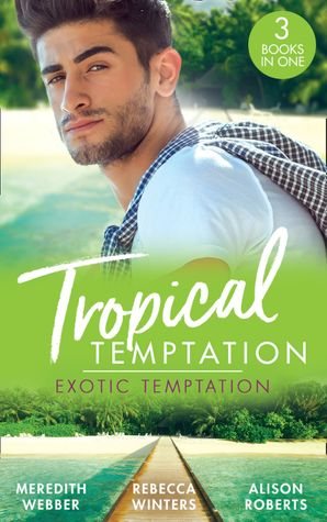 Tropical Temptation: Exotic Temptation: A Sheikh to Capture Her Heart / The Renegade Billionaire / The Fling That Changed Everything (Mills & Boon M&B)