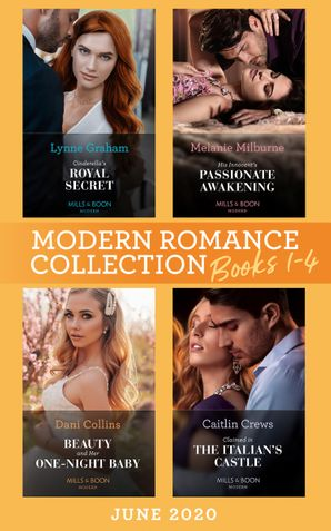 Modern Romance June 2020 Books 1-4: Cinderella's Royal Secret / His Innocent's Passionate Awakening / Beauty and Her One-Night Baby / Claimed in the Italian's Castle (Mills & Boon e-Book Collections)