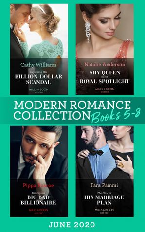 Modern Romance June 2020 Books 5-8: Expecting His Billion-Dollar Scandal (Once Upon a Temptation) / Shy Queen in the Royal Spotlight / Taming the Big Bad Billionaire / The Flaw in His Marriage Plan (Mills & Boon e-Book Collections) eBook  by