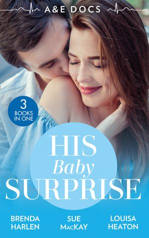 A&E Docs: His Baby Surprise: Two Doctors & a Baby (Those Engaging Garretts!) / Dr. White's Baby Wish / Their Double Baby Gift (Mills & Boon M&B)