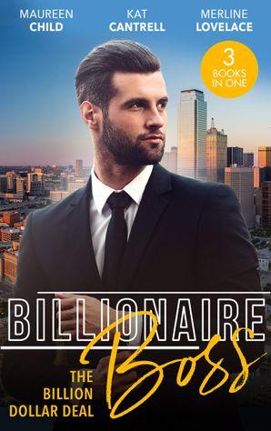 Billionaire Boss: The Billion Dollar Deal: An Outrageous Proposal / Matched to a Billionaire / A Business Engagement (Mills & Boon M&B)
