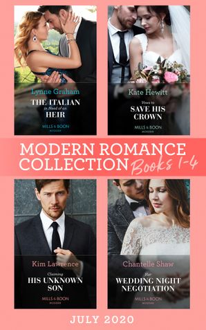 Modern Romance July 2020 Books 1-4: The Italian in Need of an Heir (Cinderella Brides for Billionaires) / Vows to Save His Crown / Claiming His Unknown Son / Her Wedding Night Negotiation (Mills & Boon e-Book Collections)