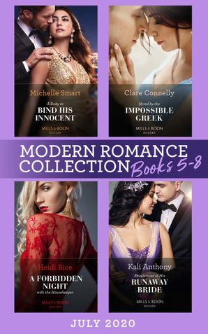 Modern Romance July Books 5-8: A Baby to Bind His Innocent (The Sicilian Marriage Pact) / Hired by the Impossible Greek / A Forbidden Night with the Housekeeper / Revelations of His Runaway Bride (Mills & Boon e-Book Collections)
