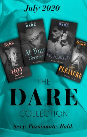 The Dare Collection July 2020: Hot Boss / Wild Wedding Hookup / At Your Service / Guilty Pleasure (Mills & Boon e-Book Collections)