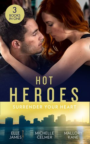 Hot Heroes: Surrender Your Heart: Navy SEAL Six Pack (SEAL of My Own) / Bedroom Diplomacy / Star Witness (Mills & Boon M&B)