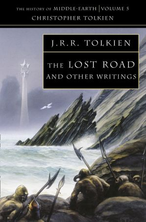 The Lost Road: and Other Writings (The History of Middle-earth, Book 5) Paperback  by Christopher Tolkien
