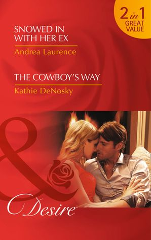 Snowed In With Her Ex: Snowed in with Her Ex (Brides and Belles, Book 1) / The Cowboy's Way (The Good, the Bad and the Texan, Book 4) Paperback First edition by Andrea Laurence