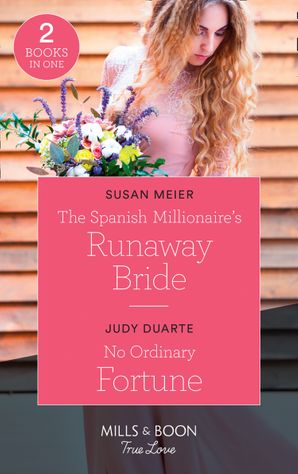 The Spanish Millionaire's Runaway Bride: The Spanish Millionaire's Runaway Bride / No Ordinary Fortune (The Fortunes of Texas: The Rulebreakers) (Mills & Boon True Love) Paperback  by Susan Meier