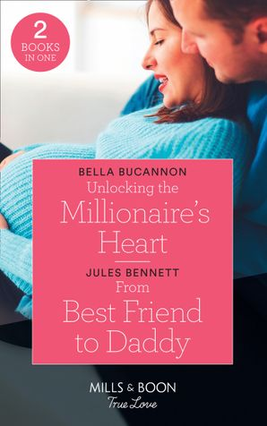 Unlocking The Millionaire's Heart: Unlocking the Millionaire's Heart / From Best Friend to Daddy (Return to Stonerock) (Mills & Boon True Love) Paperback  by