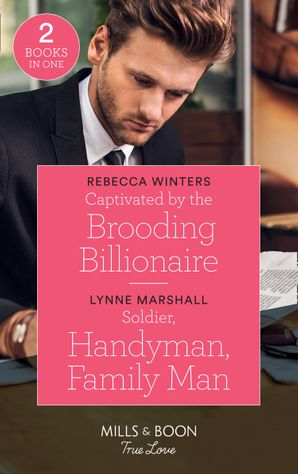 Captivated By The Brooding Billionaire: Captivated by the Brooding Billionaire (Holiday with a Billionaire) / Soldier, Handyman, Family Man (The Delaneys of Sandpiper Beach) (Mills & Boon True Love) Paperback  by