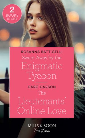 Swept Away By The Enigmatic Tycoon: Swept Away by the Enigmatic Tycoon / The Lieutenants' Online Love (American Heroes) (Mills & Boon True Love)