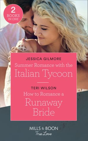 summer-romance-with-the-italian-tycoon-summer-romance-with-the-italian-tycoon-how-to-romance-a-runaway-bride-wilde-hearts-mills-and-boon-true-love