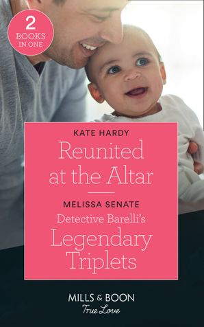 Reunited At The Altar: Reunited at the Altar / Detective Barelli's Legendary Triplets (The Wyoming Multiples) (Mills & Boon True Love) Paperback  by Kate Hardy