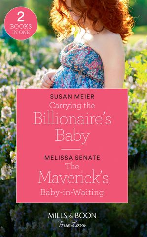 carrying-the-billionaires-baby-carrying-the-billionaires-baby-manhattan-babies-the-mavericks-baby-in-waiting-montana-mavericks-the-lonelyhearts-ranch-mills-and-boon-true-love-manhattan-babies